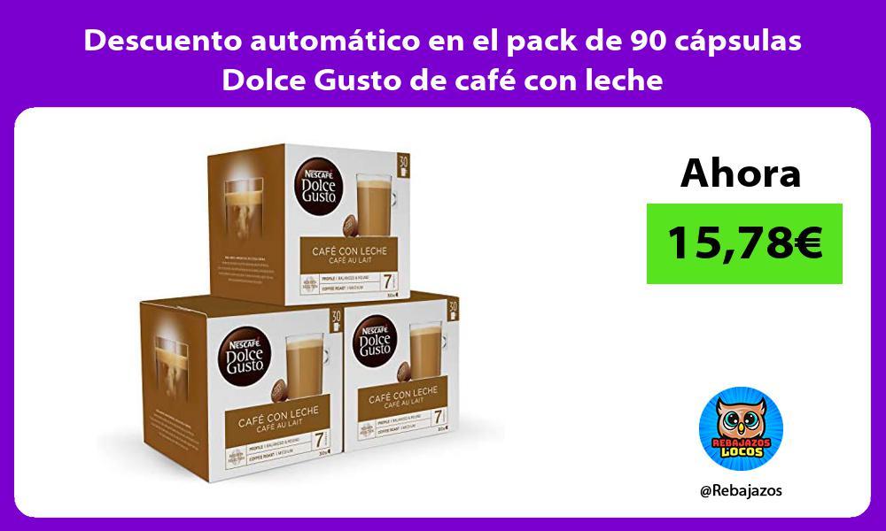 Descuento automatico en el pack de 90 capsulas Dolce Gusto de cafe con leche
