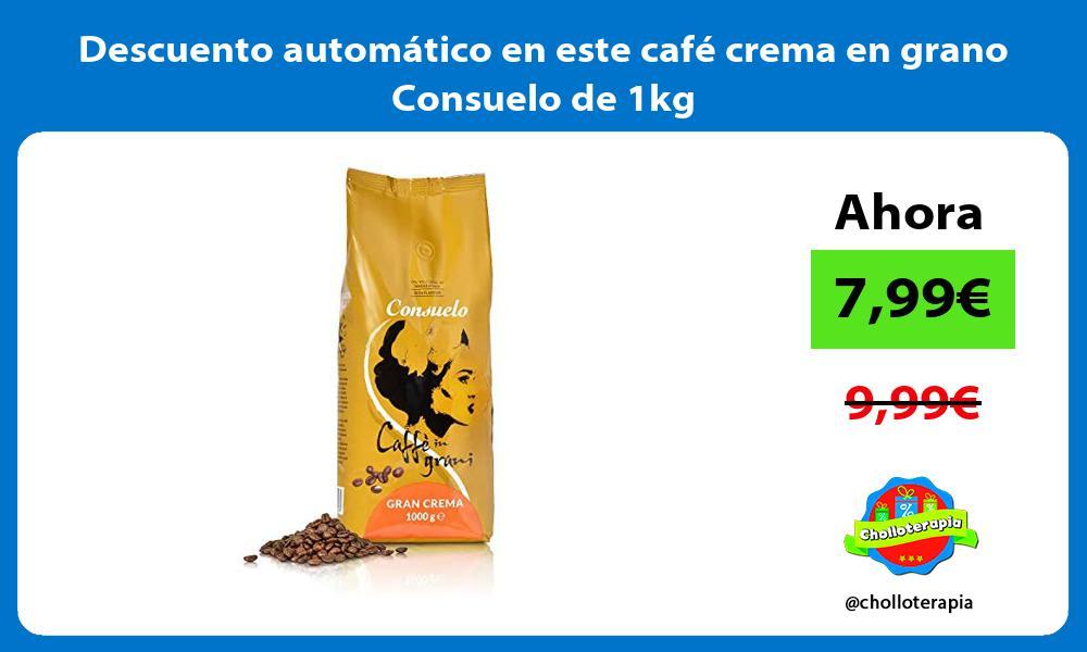 Descuento automatico en este cafe crema en grano Consuelo de 1kg