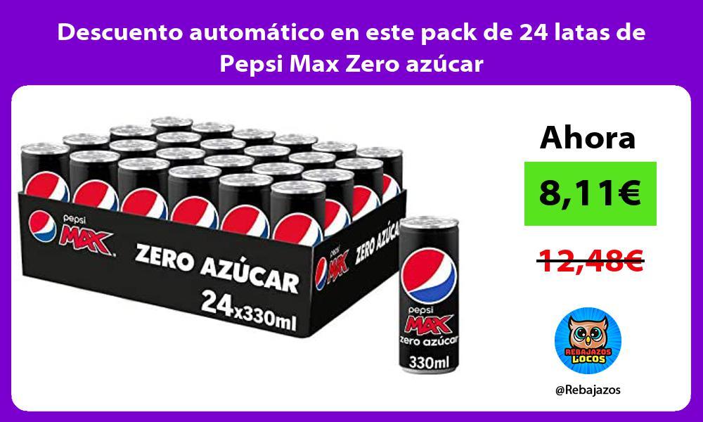 Descuento automatico en este pack de 24 latas de Pepsi Max Zero azucar