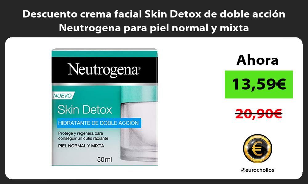 Descuento crema facial Skin Detox de doble accion Neutrogena para piel normal y mixta