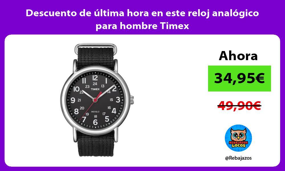 Descuento de ultima hora en este reloj analogico para hombre Timex