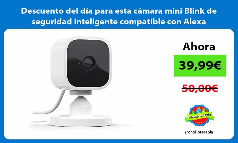 Descuento del dia para esta camara mini Blink de seguridad inteligente compatible con Alexa