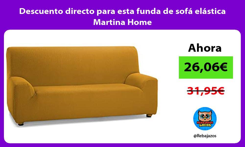 Descuento directo para esta funda de sofa elastica Martina Home