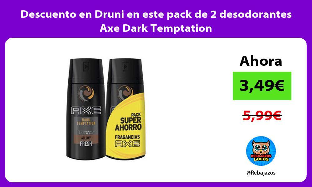 Descuento en Druni en este pack de 2 desodorantes Axe Dark Temptation