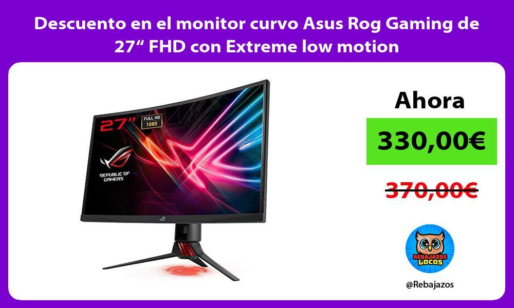 Descuento en el monitor curvo Asus Rog Gaming de 27 FHD con Extreme low motion