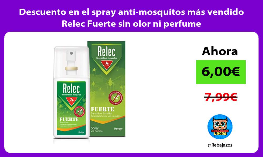 Descuento en el spray anti mosquitos mas vendido Relec Fuerte sin olor ni perfume