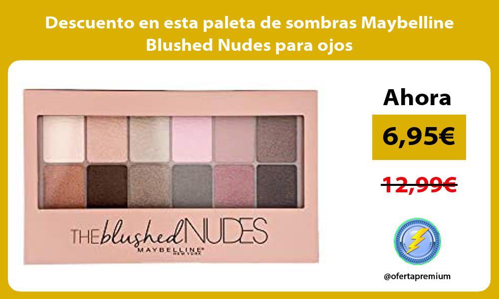 Descuento en esta paleta de sombras Maybelline Blushed Nudes para ojos