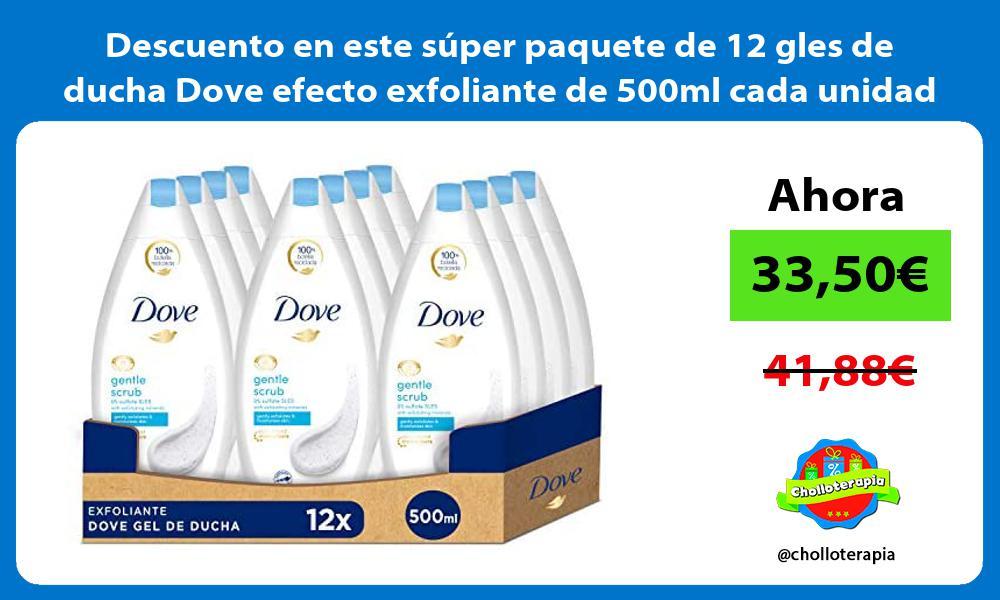 Descuento en este super paquete de 12 gles de ducha Dove efecto exfoliante de 500ml cada unidad