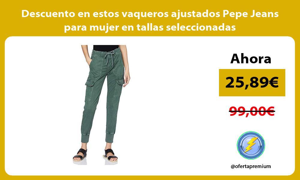 Descuento en estos vaqueros ajustados Pepe Jeans para mujer en tallas seleccionadas