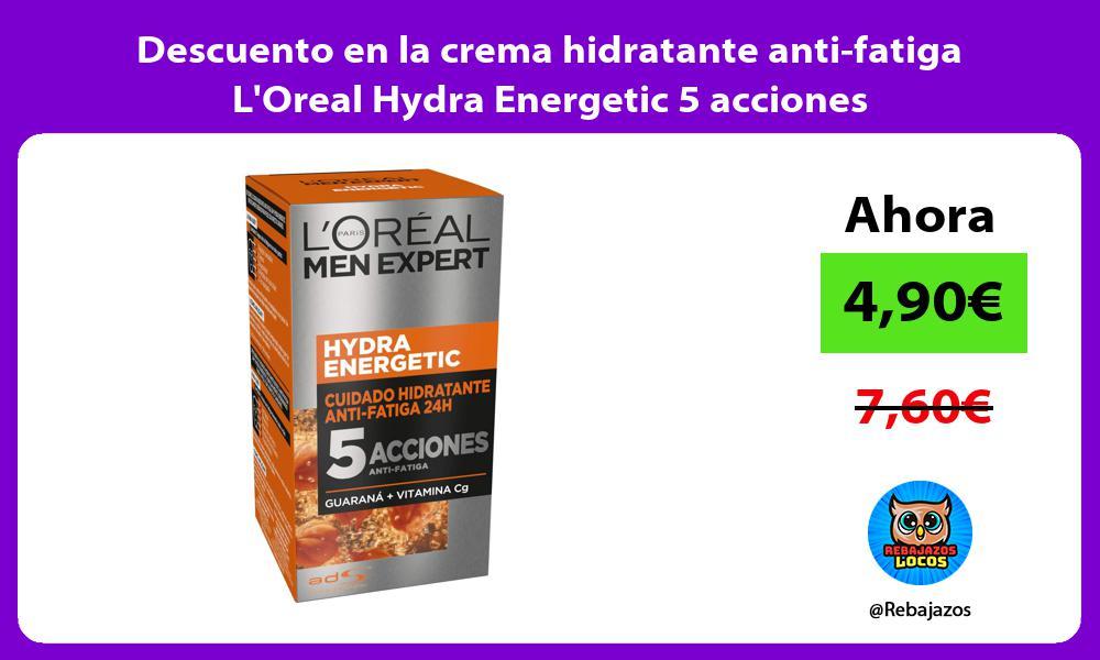 Descuento en la crema hidratante anti fatiga LOreal Hydra Energetic 5 acciones