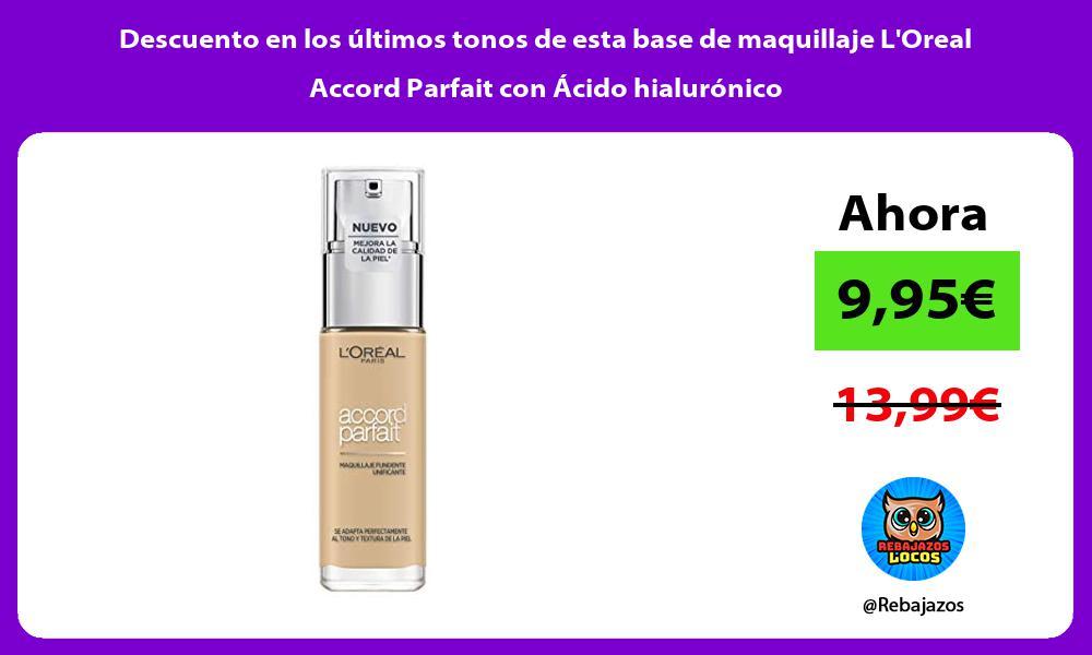 Descuento en los ultimos tonos de esta base de maquillaje LOreal Accord Parfait con Acido hialuronico
