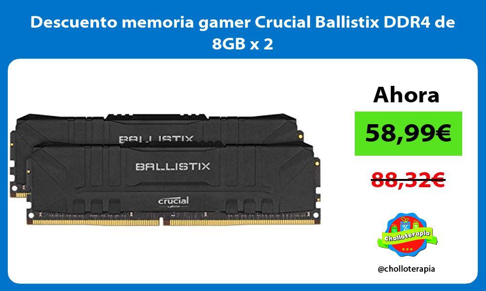 Descuento memoria gamer Crucial Ballistix DDR4 de 8GB x 2