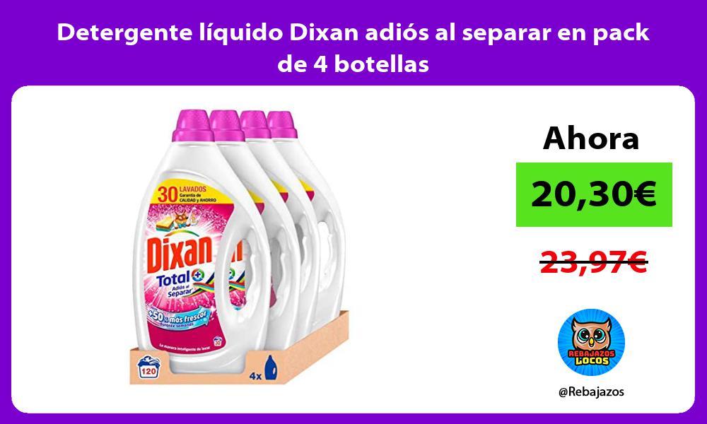 Detergente liquido Dixan adios al separar en pack de 4 botellas