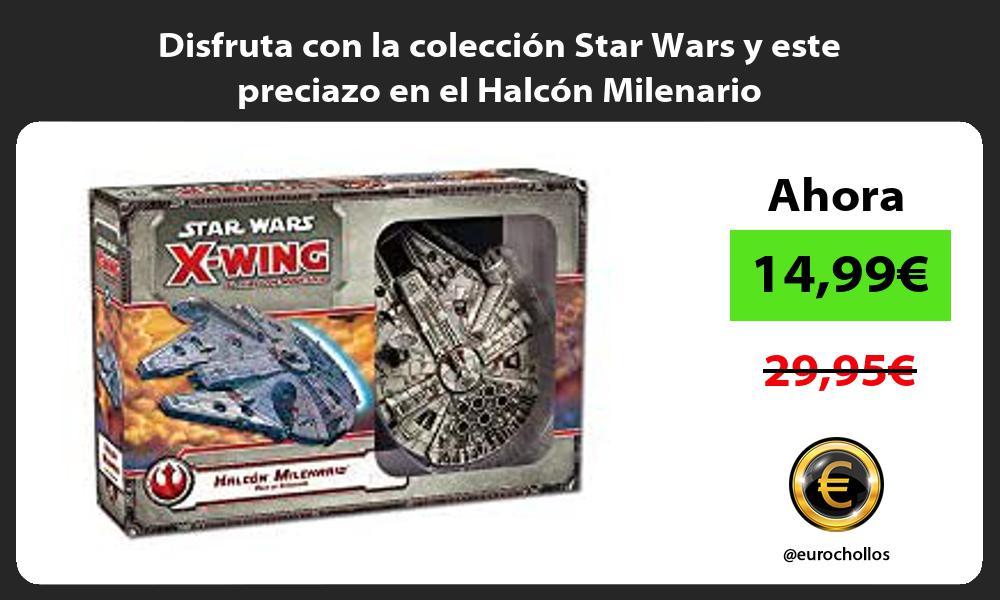 Disfruta con la coleccion Star Wars y este preciazo en el Halcon Milenario