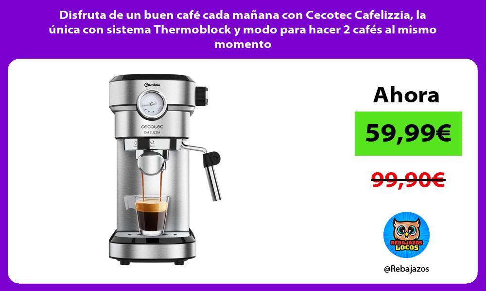 Disfruta de un buen cafe cada manana con Cecotec Cafelizzia la unica con sistema Thermoblock y modo para hacer 2 cafes al mismo momento
