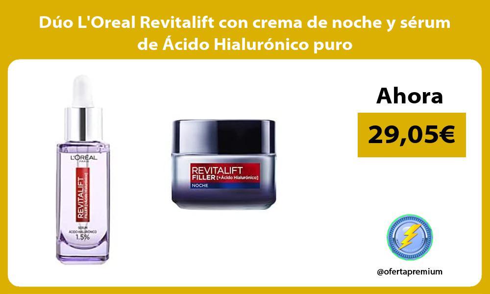Duo LOreal Revitalift con crema de noche y serum de Acido Hialuronico puro