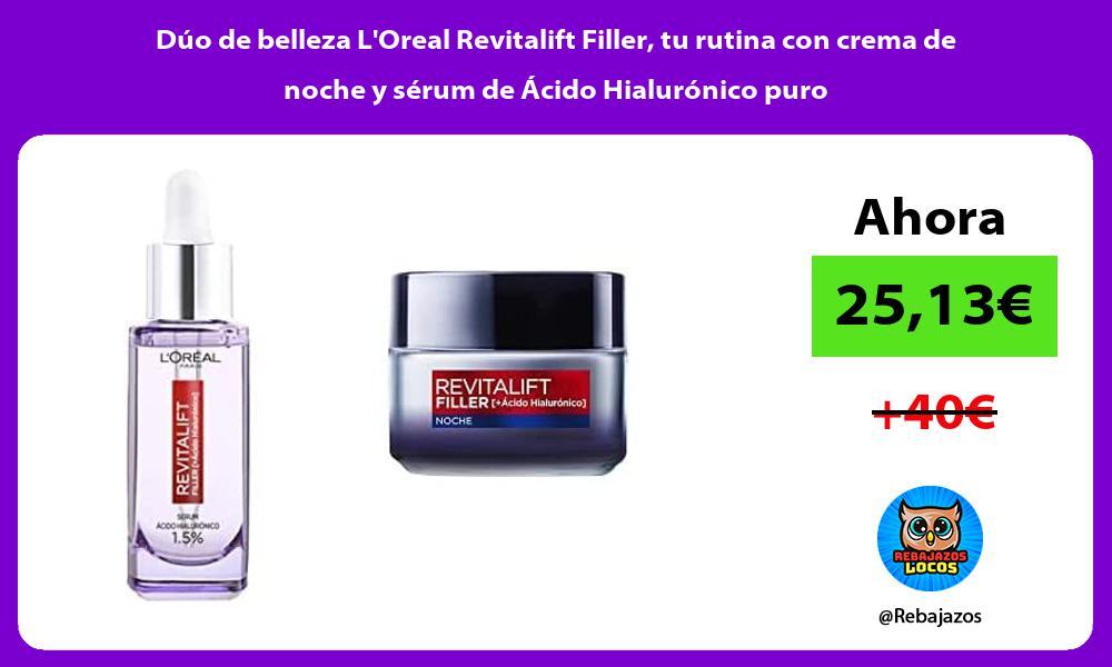 Duo de belleza LOreal Revitalift Filler tu rutina con crema de noche y serum de Acido Hialuronico puro