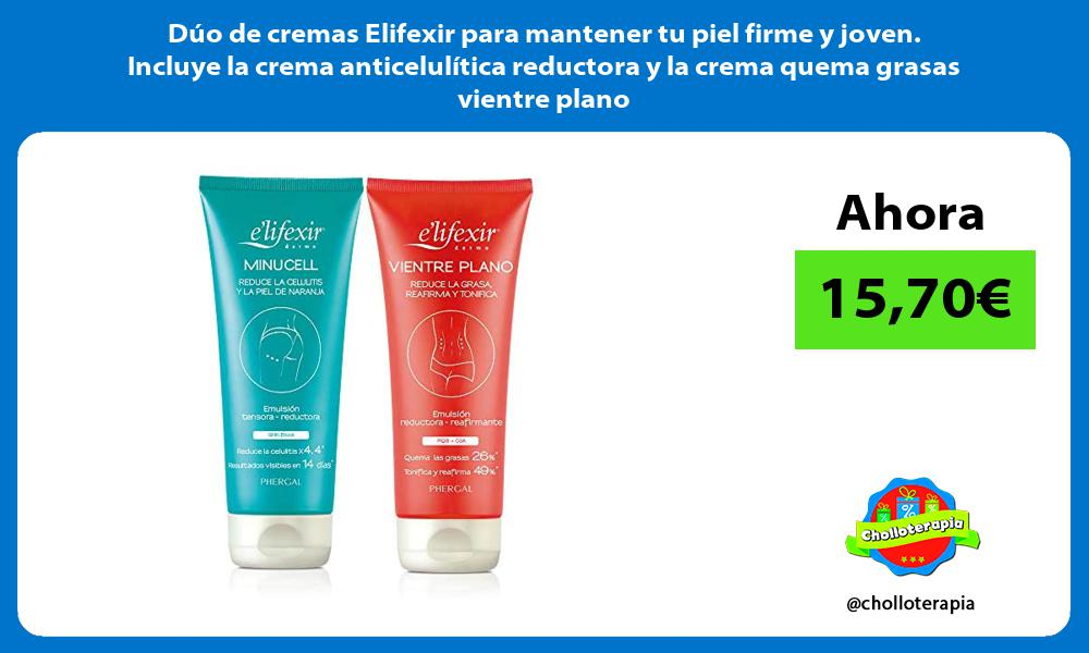 Duo de cremas Elifexir para mantener tu piel firme y joven Incluye la crema anticelulitica reductora y la crema quema grasas vientre plano
