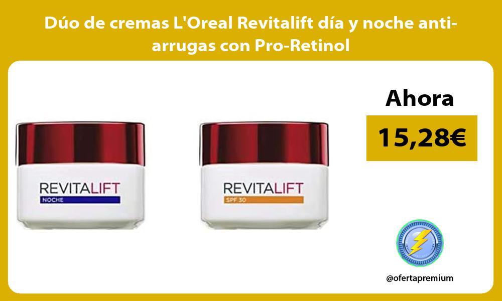 Duo de cremas LOreal Revitalift dia y noche anti arrugas con Pro Retinol