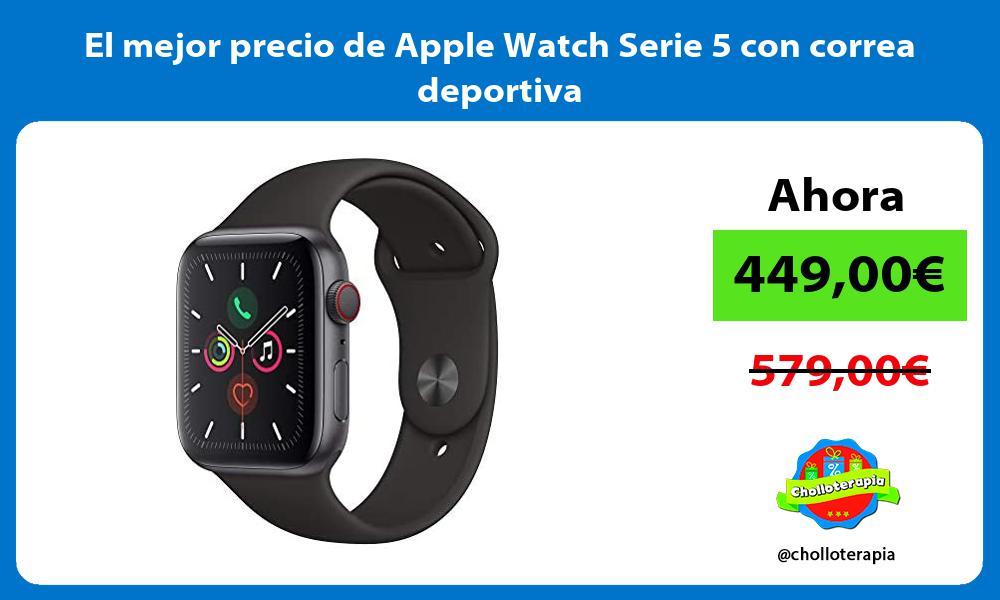 El mejor precio de Apple Watch Serie 5 con correa deportiva