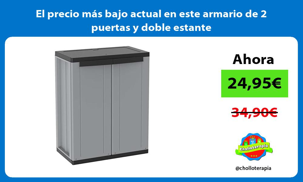 El precio mas bajo actual en este armario de 2 puertas y doble estante