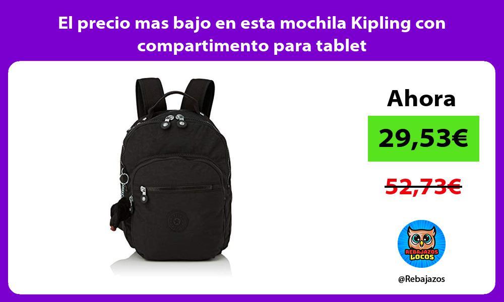 El precio mas bajo en esta mochila Kipling con compartimento para tablet