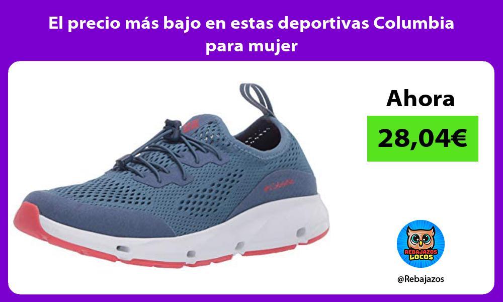 El precio mas bajo en estas deportivas Columbia para mujer