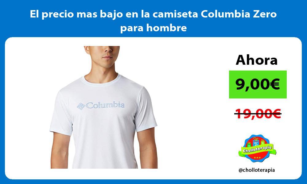 El precio mas bajo en la camiseta Columbia Zero para hombre