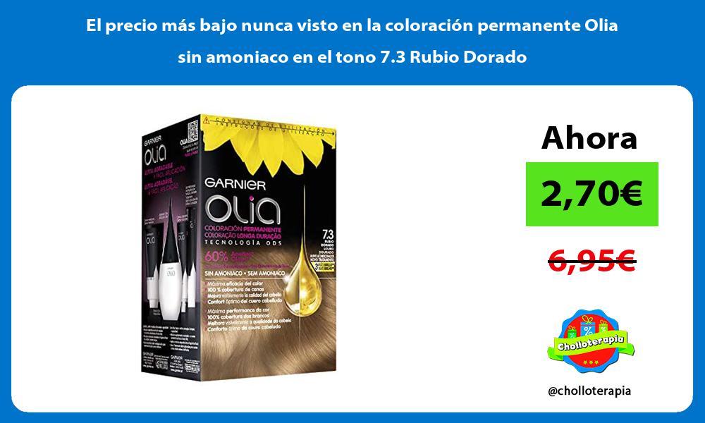El precio mas bajo nunca visto en la coloracion permanente Olia sin amoniaco en el tono 7 3 Rubio Dorado