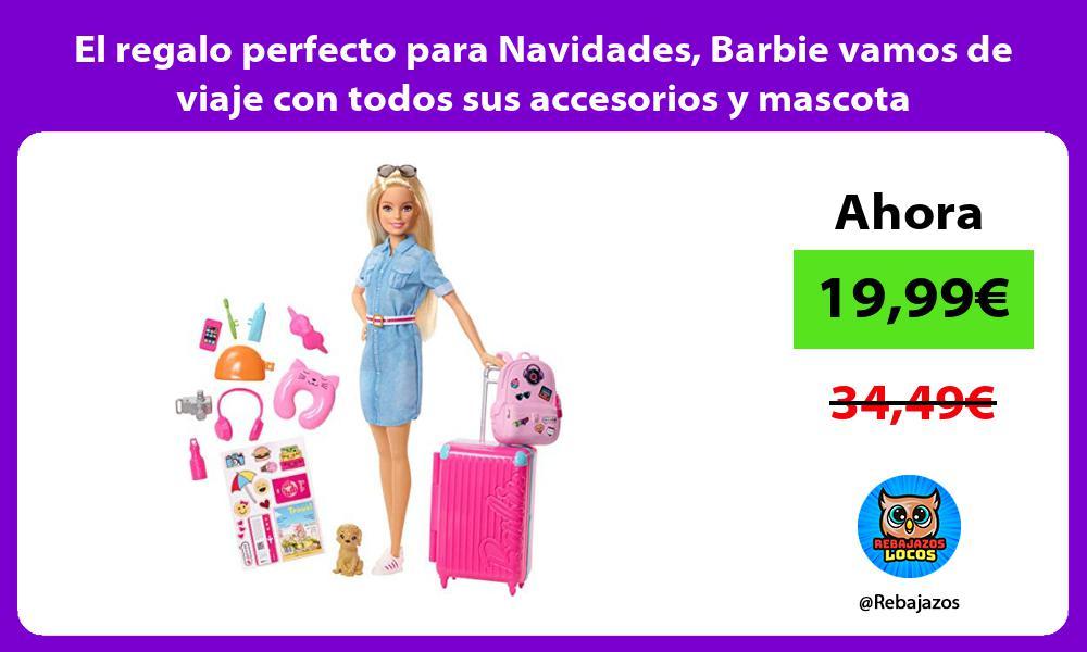 El regalo perfecto para Navidades Barbie vamos de viaje con todos sus accesorios y mascota