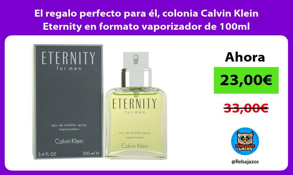 El regalo perfecto para el colonia Calvin Klein Eternity en formato vaporizador de 100ml