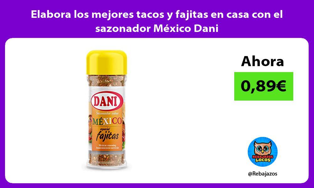 Elabora los mejores tacos y fajitas en casa con el sazonador Mexico Dani