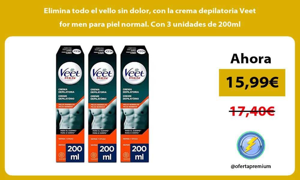 Elimina todo el vello sin dolor con la crema depilatoria Veet for men para piel normal Con 3 unidades de 200ml