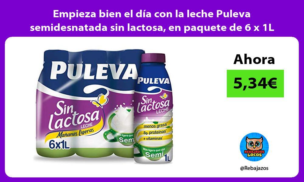 Empieza bien el dia con la leche Puleva semidesnatada sin lactosa en paquete de 6 x 1L