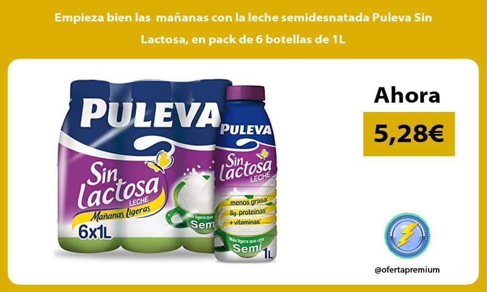 Empieza bien las mananas con la leche semidesnatada Puleva Sin Lactosa en pack de 6 botellas de 1L
