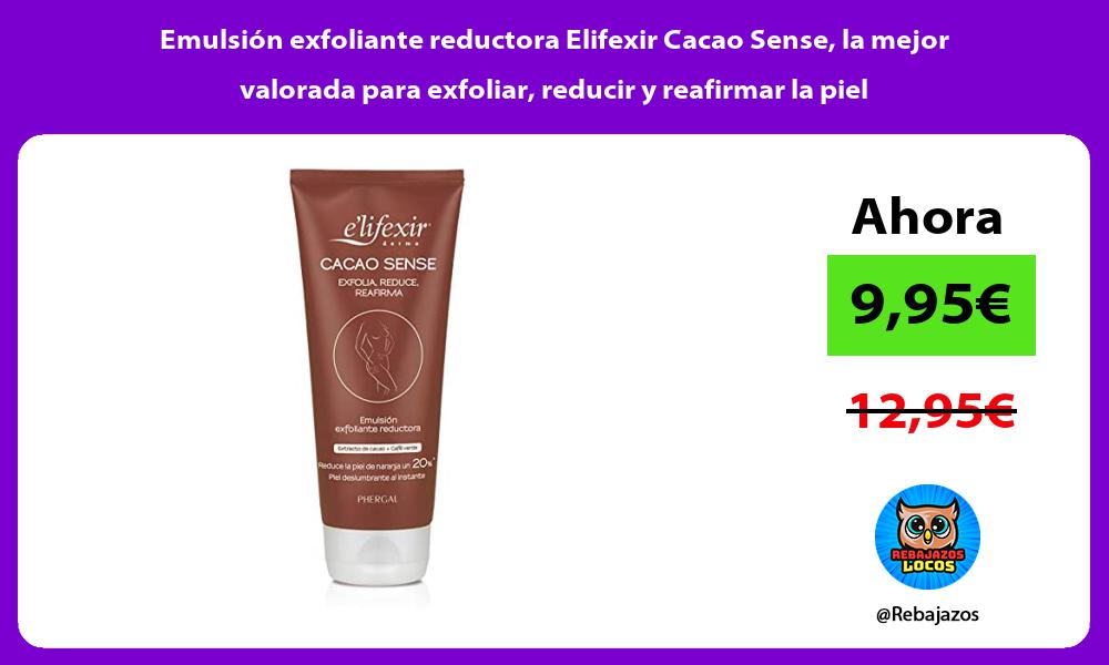 Emulsion exfoliante reductora Elifexir Cacao Sense la mejor valorada para exfoliar reducir y reafirmar la piel