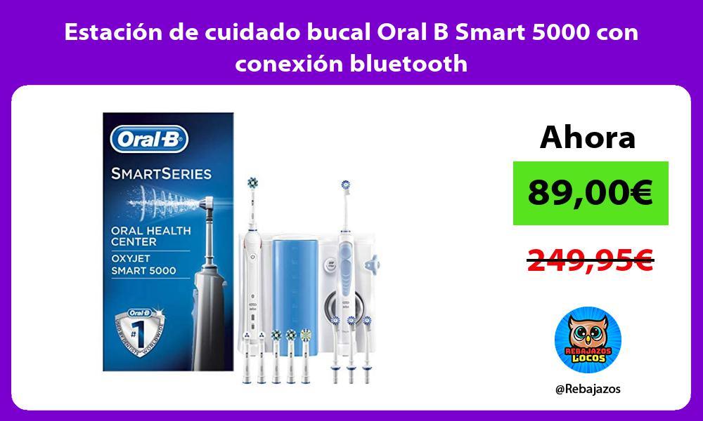 Estacion de cuidado bucal Oral B Smart 5000 con conexion bluetooth
