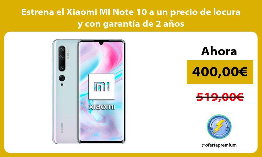Estrena el Xiaomi MI Note 10 a un precio de locura y con garantia de 2 anos