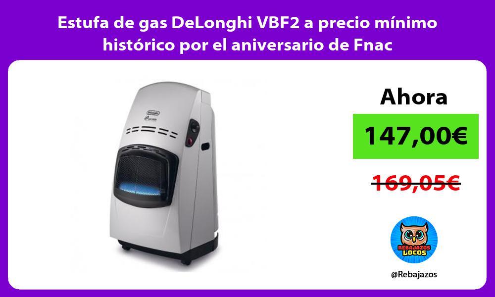 Estufa de gas DeLonghi VBF2 a precio minimo historico por el aniversario de Fnac