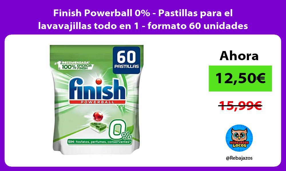 Finish Powerball 0 Pastillas para el lavavajillas todo en 1 formato 60 unidades