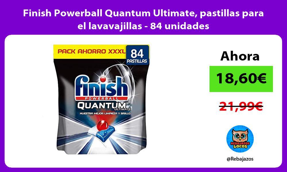 Finish Powerball Quantum Ultimate pastillas para el lavavajillas 84 unidades