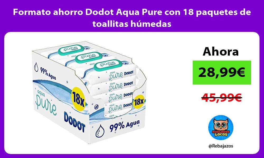 Formato ahorro Dodot Aqua Pure con 18 paquetes de toallitas humedas