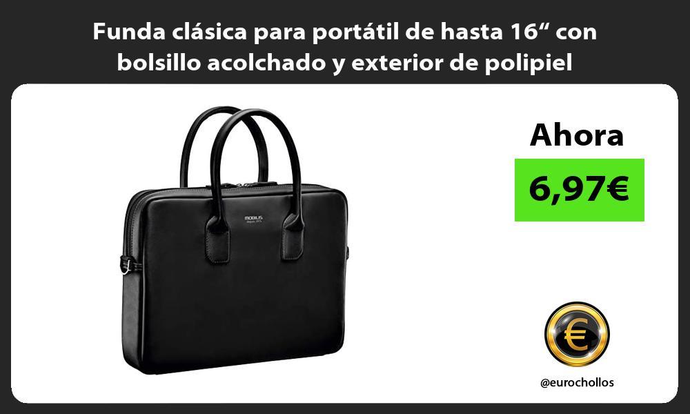 Funda clasica para portatil de hasta 16 con bolsillo acolchado y exterior de polipiel