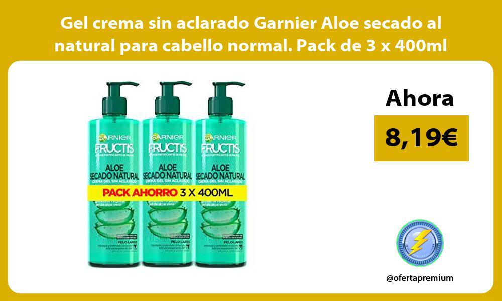 Gel crema sin aclarado Garnier Aloe secado al natural para cabello normal Pack de 3 x 400ml