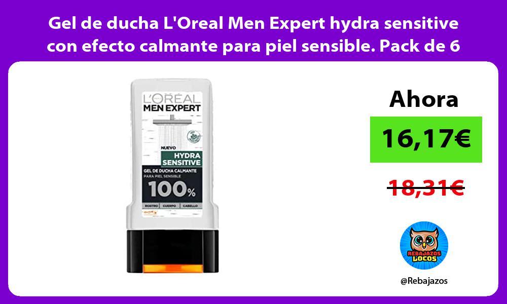 Gel de ducha LOreal Men Expert hydra sensitive con efecto calmante para piel sensible Pack de 6