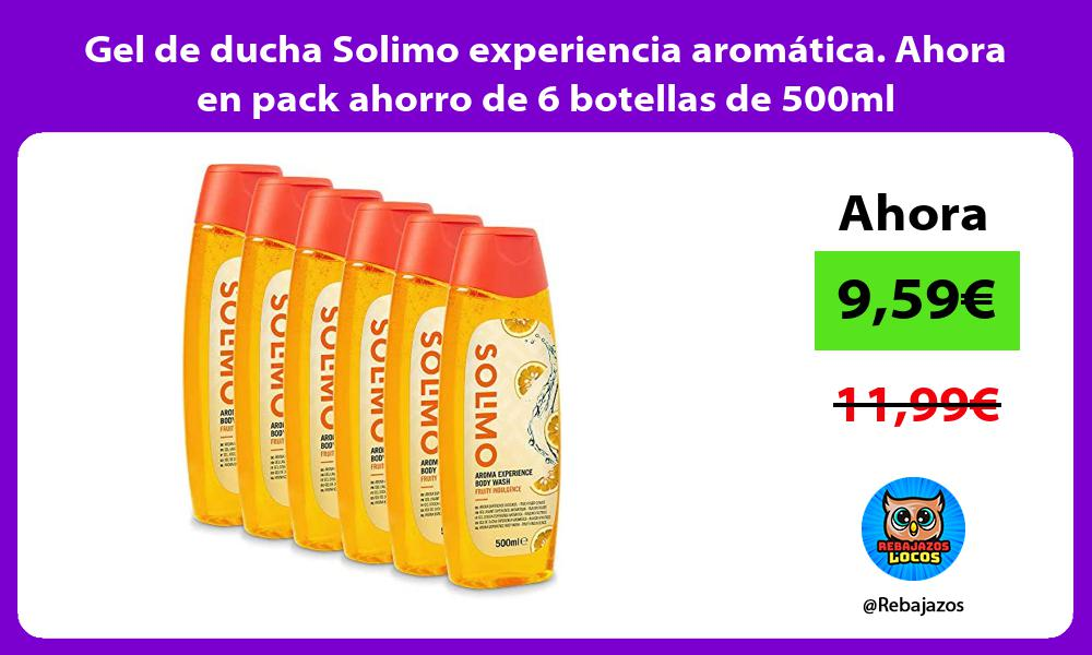 Gel de ducha Solimo experiencia aromatica Ahora en pack ahorro de 6 botellas de 500ml