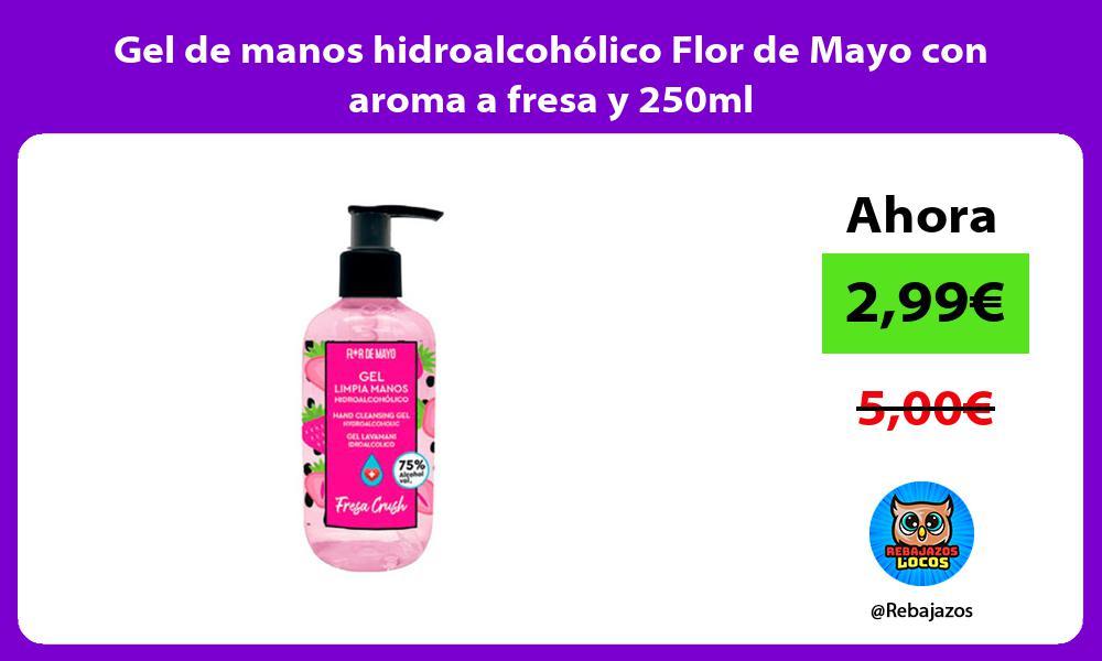 Gel de manos hidroalcoholico Flor de Mayo con aroma a fresa y 250ml