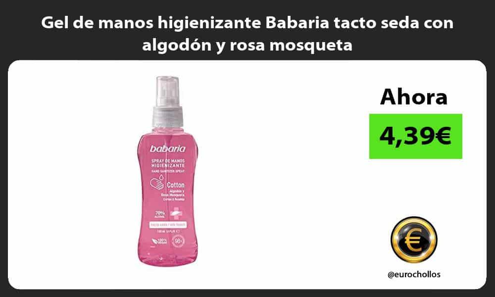 Gel de manos higienizante Babaria tacto seda con algodon y rosa mosqueta