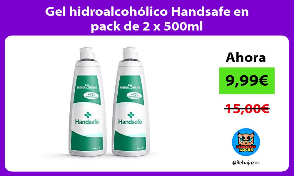 Gel hidroalcoholico Handsafe en pack de 2 x 500ml