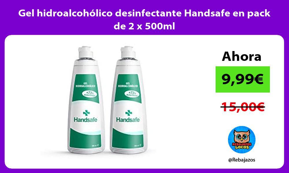 Gel hidroalcoholico desinfectante Handsafe en pack de 2 x 500ml